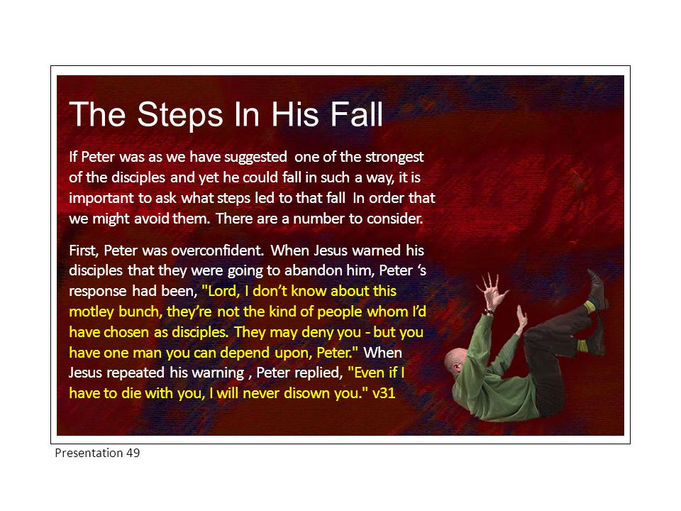 The Steps In His Fall If Peter was as we have suggested one of the strongest of the disciples and yet he could fall in such a way, it is important to