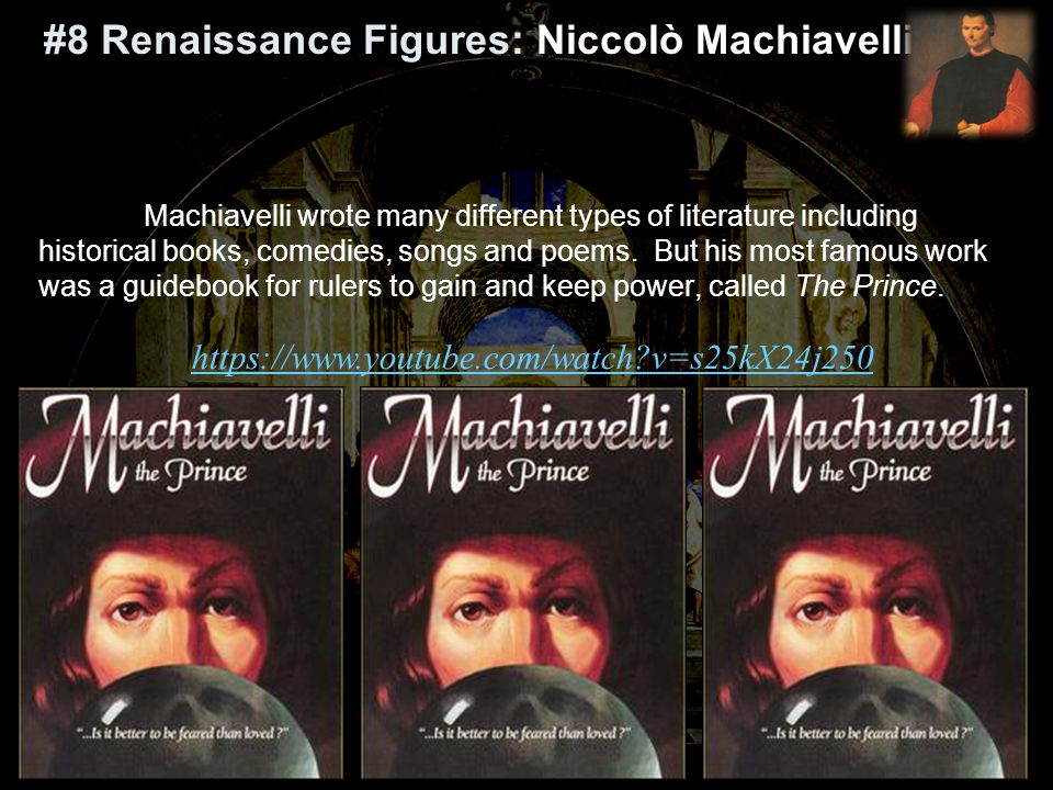 Machiavelli wrote many different types of literature including historical books, comedies, songs and poems.