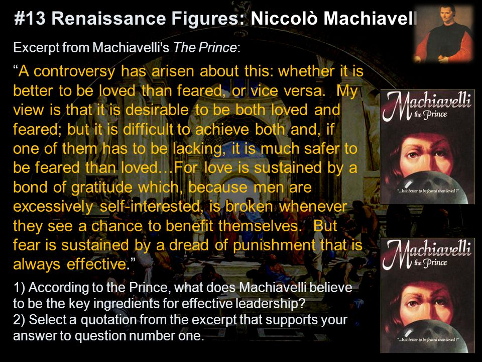 Excerpt from Machiavelli s The Prince: A controversy has arisen about this: whether it is better to be loved than feared, or vice versa.
