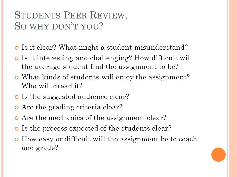 S TUDENTS P EER R EVIEW, Is it clear. What might a student misunderstand.