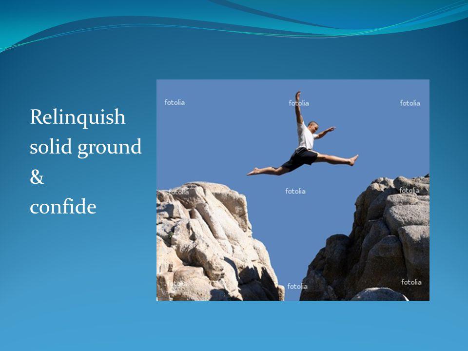 Relinquish solid ground & confide