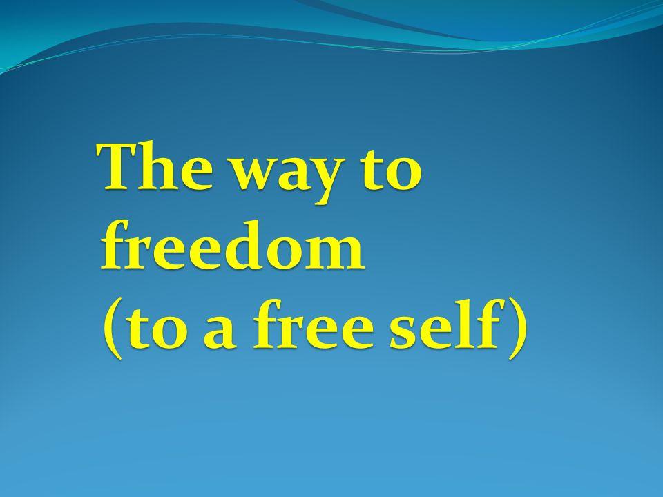 The way to freedom The way to freedom (to a free self)