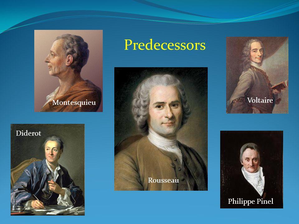 Montesquieu Rousseau Diderot Voltaire Philippe Pinel Predecessors