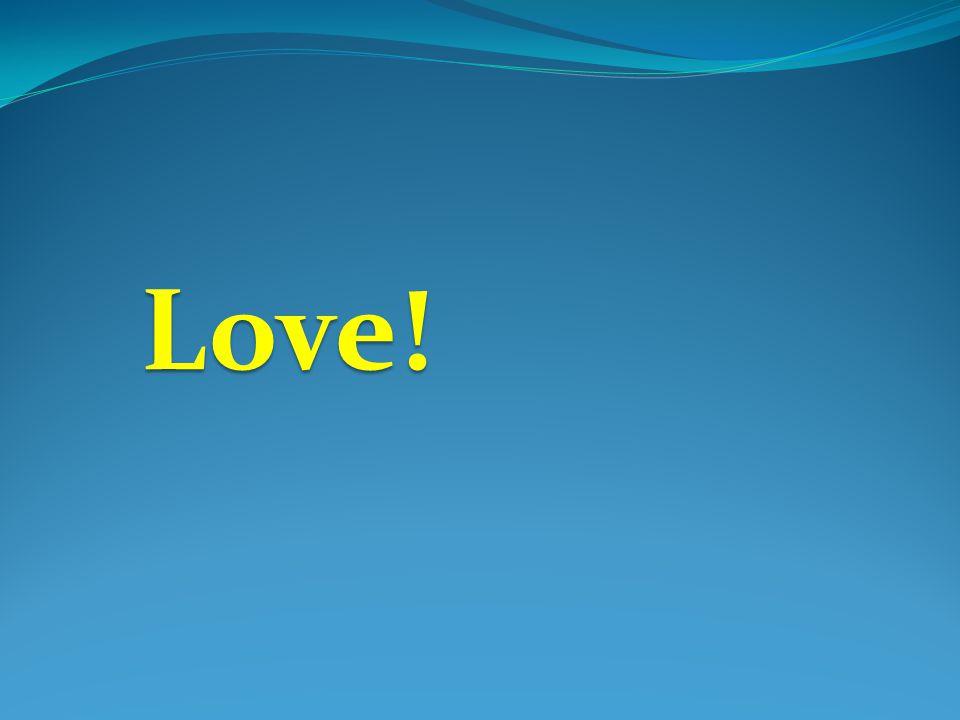 Love! Love!