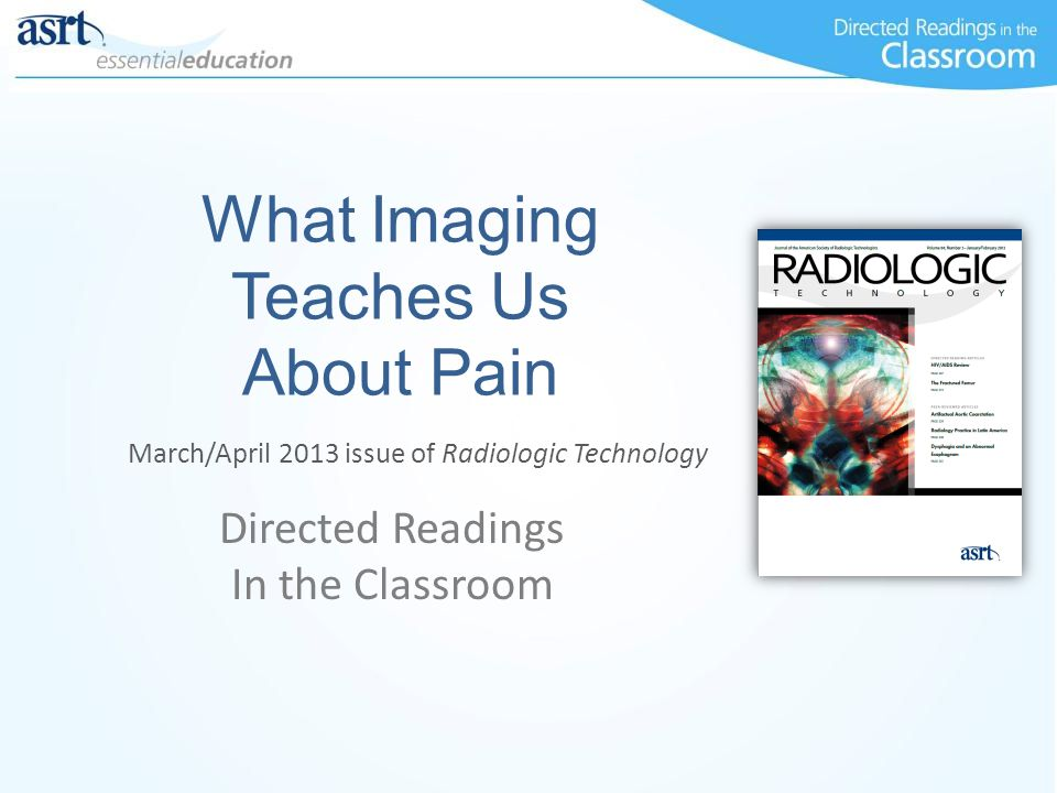 What Imaging Teaches Us About Pain Directed Readings In the Classroom March/April 2013 issue of Radiologic Technology