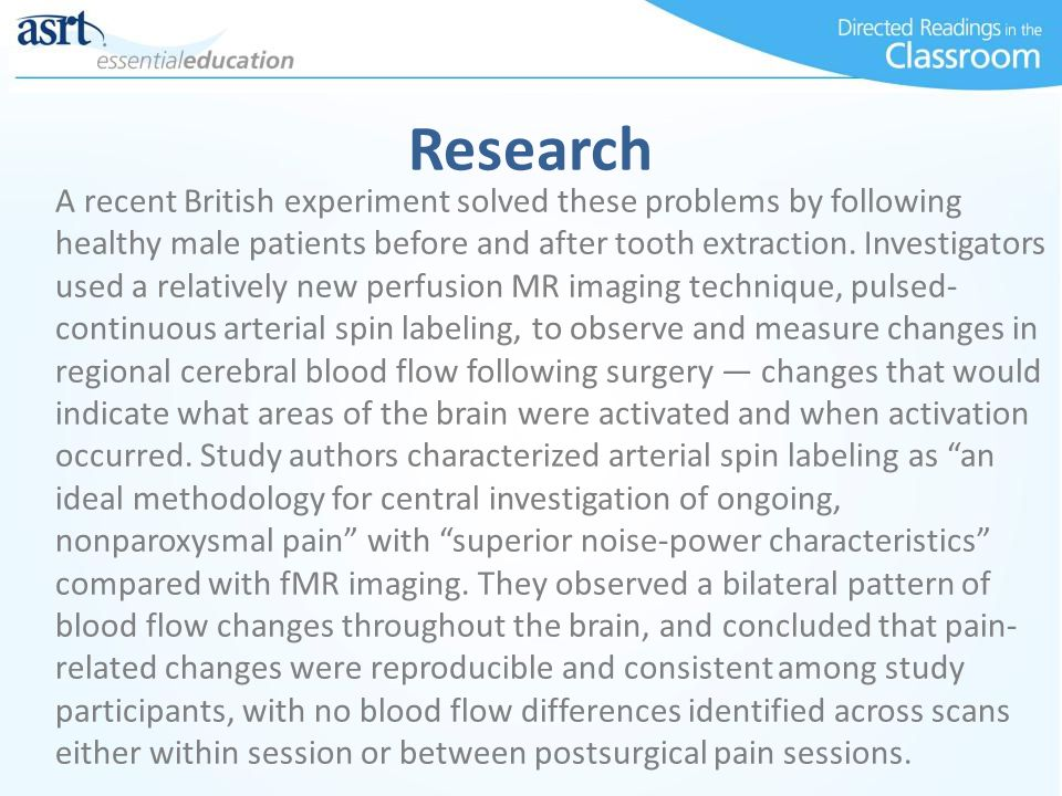 Research A recent British experiment solved these problems by following healthy male patients before and after tooth extraction.