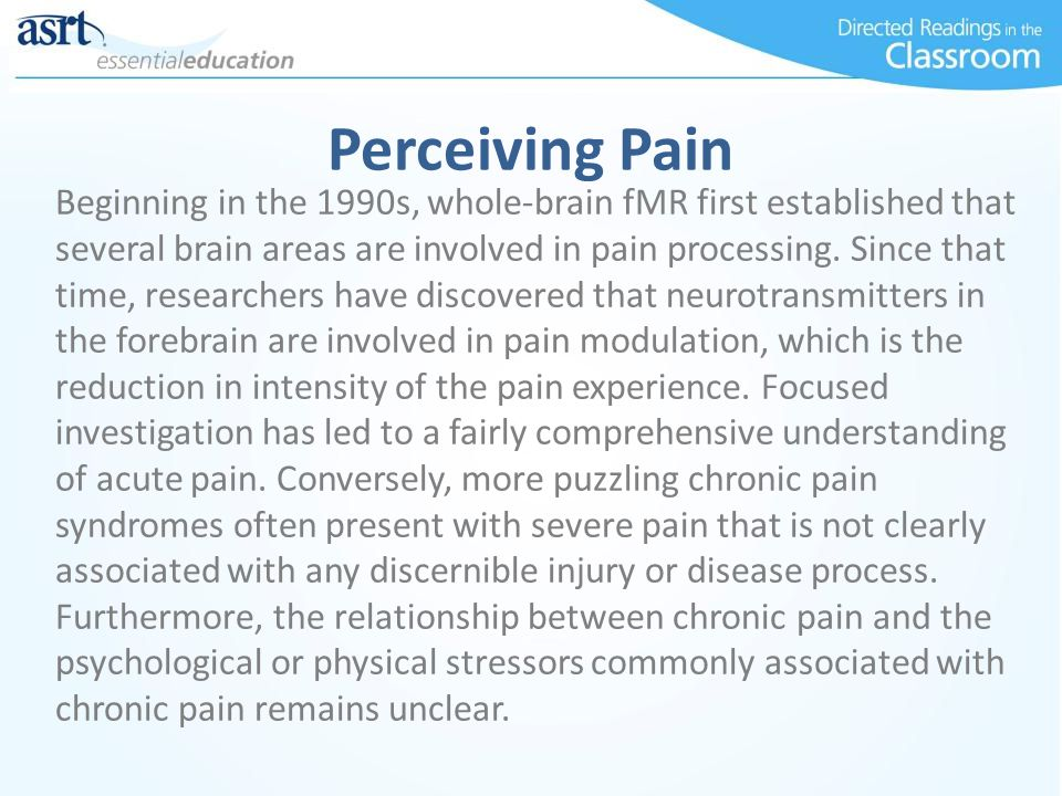 Perceiving Pain Beginning in the 1990s, whole-brain fMR first established that several brain areas are involved in pain processing.