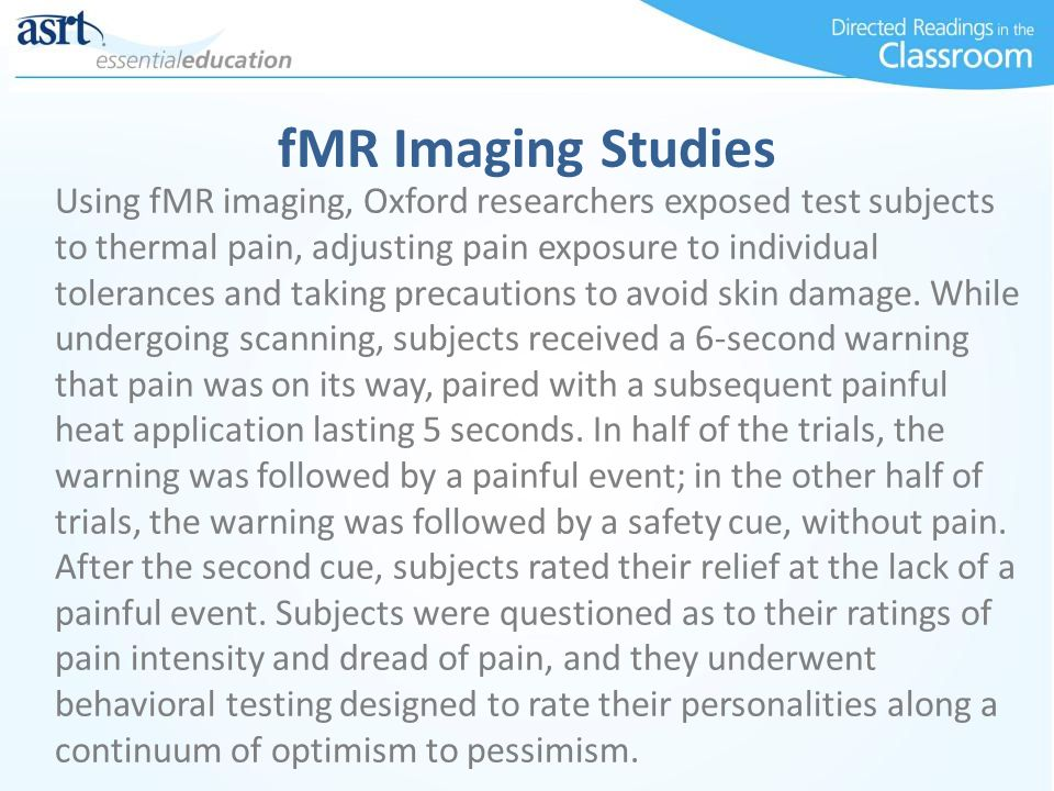 fMR Imaging Studies Using fMR imaging, Oxford researchers exposed test subjects to thermal pain, adjusting pain exposure to individual tolerances and taking precautions to avoid skin damage.