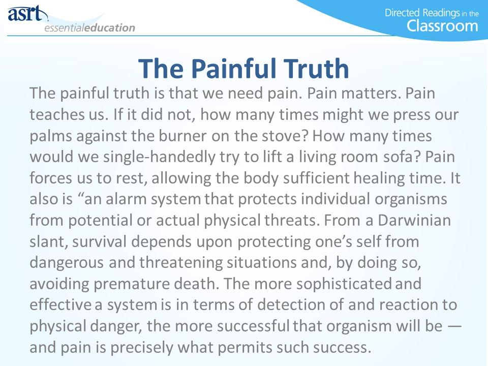 The Painful Truth The painful truth is that we need pain.