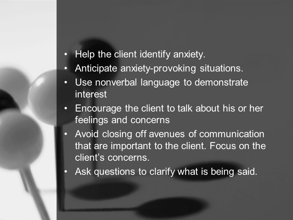 Help the client identify anxiety. Anticipate anxiety-provoking situations.