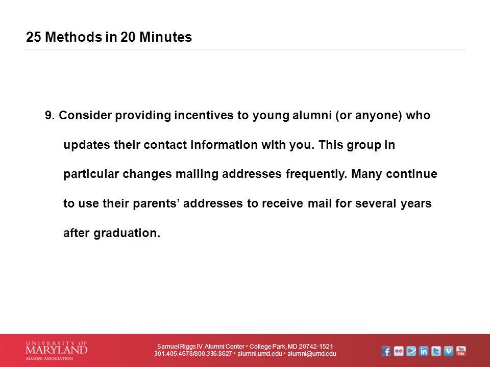 25 Methods in 20 Minutes Samuel Riggs IV Alumni Center  College Park, MD 20742-1521 301.405.4678/800.336.8627  alumni.umd.edu  alumni@umd.edu 9. Co