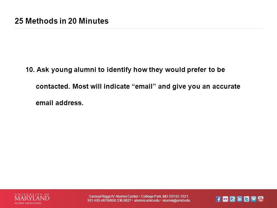 25 Methods in 20 Minutes Samuel Riggs IV Alumni Center  College Park, MD 20742-1521 301.405.4678/800.336.8627  alumni.umd.edu  alumni@umd.edu 10. A