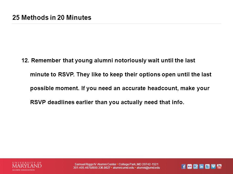 25 Methods in 20 Minutes Samuel Riggs IV Alumni Center  College Park, MD 20742-1521 301.405.4678/800.336.8627  alumni.umd.edu  alumni@umd.edu 12. R