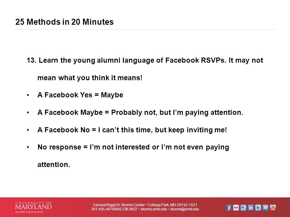 25 Methods in 20 Minutes Samuel Riggs IV Alumni Center  College Park, MD 20742-1521 301.405.4678/800.336.8627  alumni.umd.edu  alumni@umd.edu 13. L