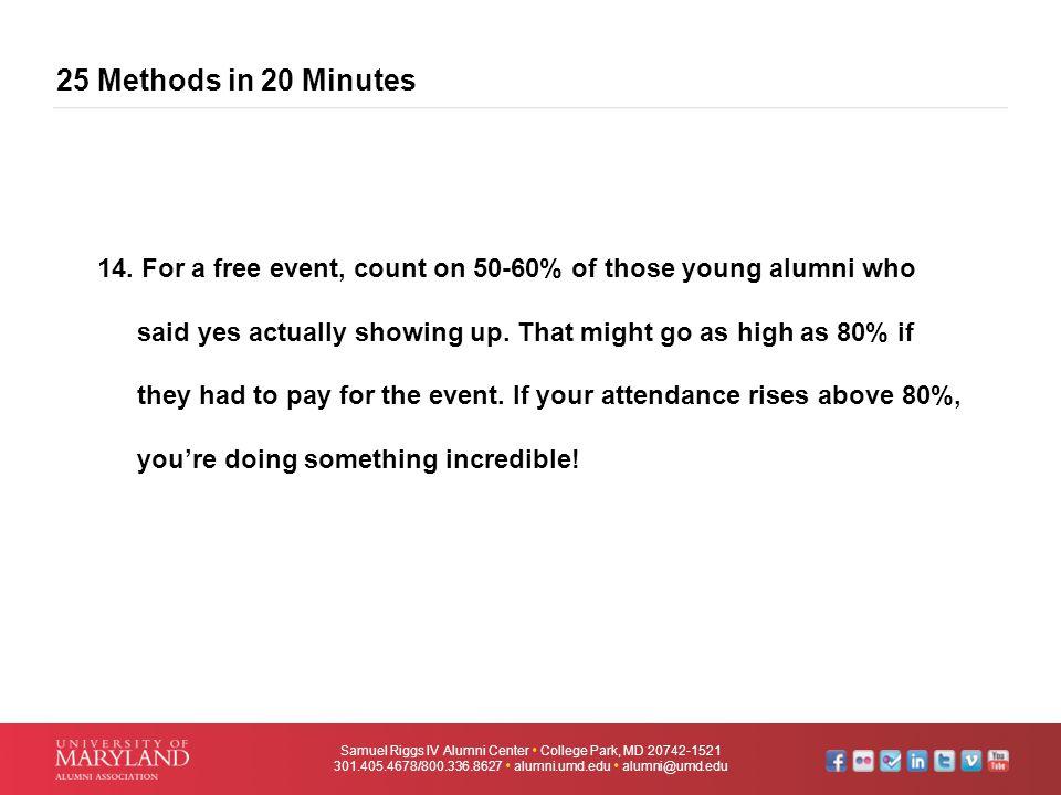 25 Methods in 20 Minutes Samuel Riggs IV Alumni Center  College Park, MD 20742-1521 301.405.4678/800.336.8627  alumni.umd.edu  alumni@umd.edu 14. F