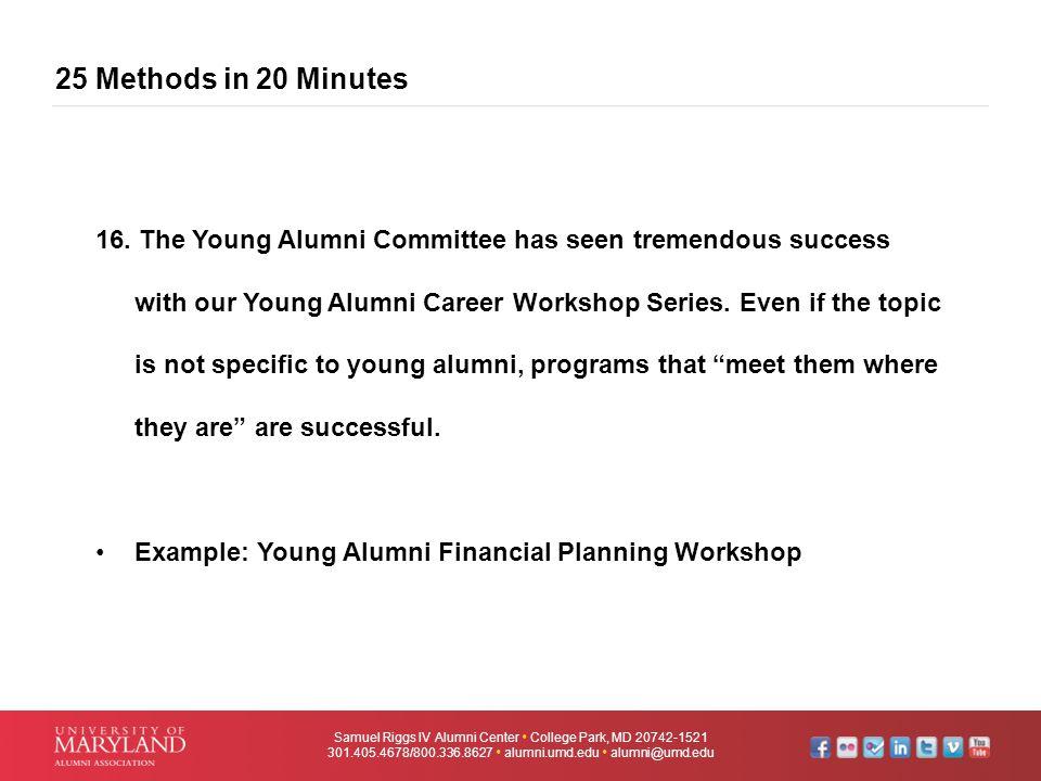 25 Methods in 20 Minutes Samuel Riggs IV Alumni Center  College Park, MD 20742-1521 301.405.4678/800.336.8627  alumni.umd.edu  alumni@umd.edu 16. T