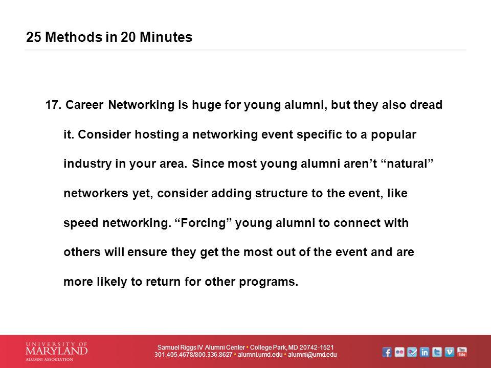 25 Methods in 20 Minutes Samuel Riggs IV Alumni Center  College Park, MD 20742-1521 301.405.4678/800.336.8627  alumni.umd.edu  alumni@umd.edu 17. C