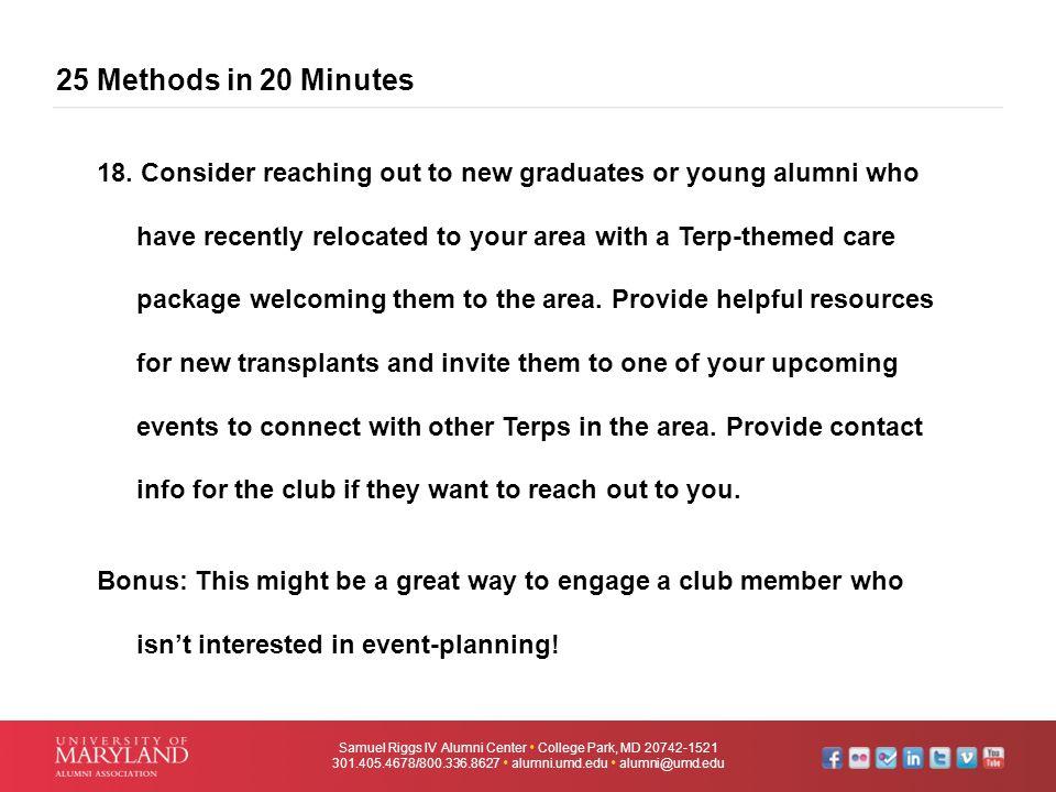 25 Methods in 20 Minutes Samuel Riggs IV Alumni Center  College Park, MD 20742-1521 301.405.4678/800.336.8627  alumni.umd.edu  alumni@umd.edu 18. C