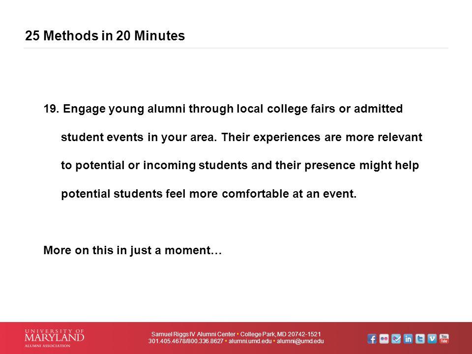 25 Methods in 20 Minutes Samuel Riggs IV Alumni Center  College Park, MD 20742-1521 301.405.4678/800.336.8627  alumni.umd.edu  alumni@umd.edu 19. E