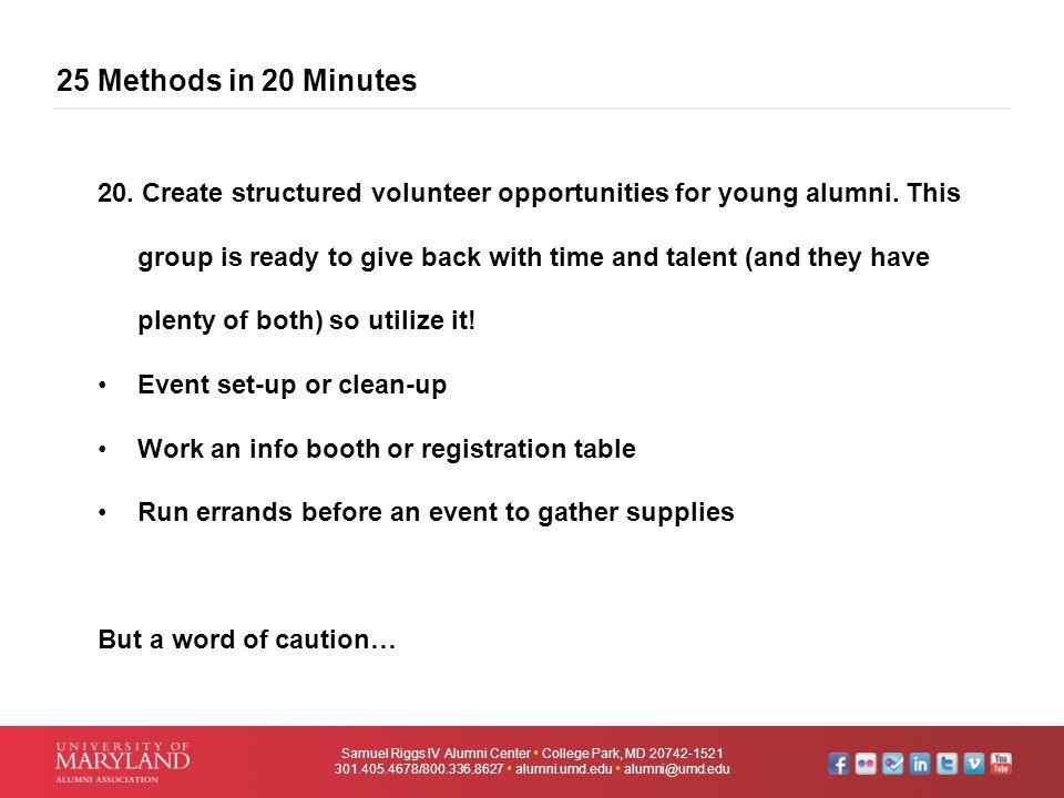 25 Methods in 20 Minutes Samuel Riggs IV Alumni Center  College Park, MD 20742-1521 301.405.4678/800.336.8627  alumni.umd.edu  alumni@umd.edu 20. C