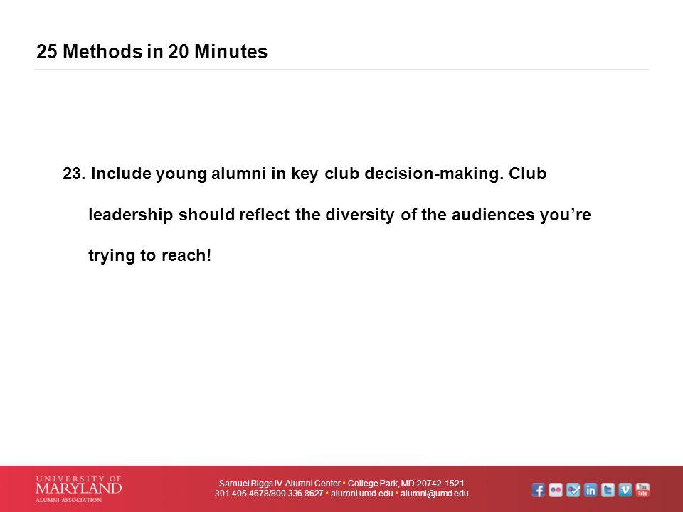 25 Methods in 20 Minutes Samuel Riggs IV Alumni Center  College Park, MD 20742-1521 301.405.4678/800.336.8627  alumni.umd.edu  alumni@umd.edu 23. I
