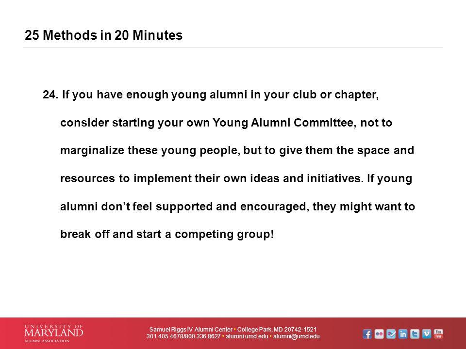 25 Methods in 20 Minutes Samuel Riggs IV Alumni Center  College Park, MD 20742-1521 301.405.4678/800.336.8627  alumni.umd.edu  alumni@umd.edu 24. I
