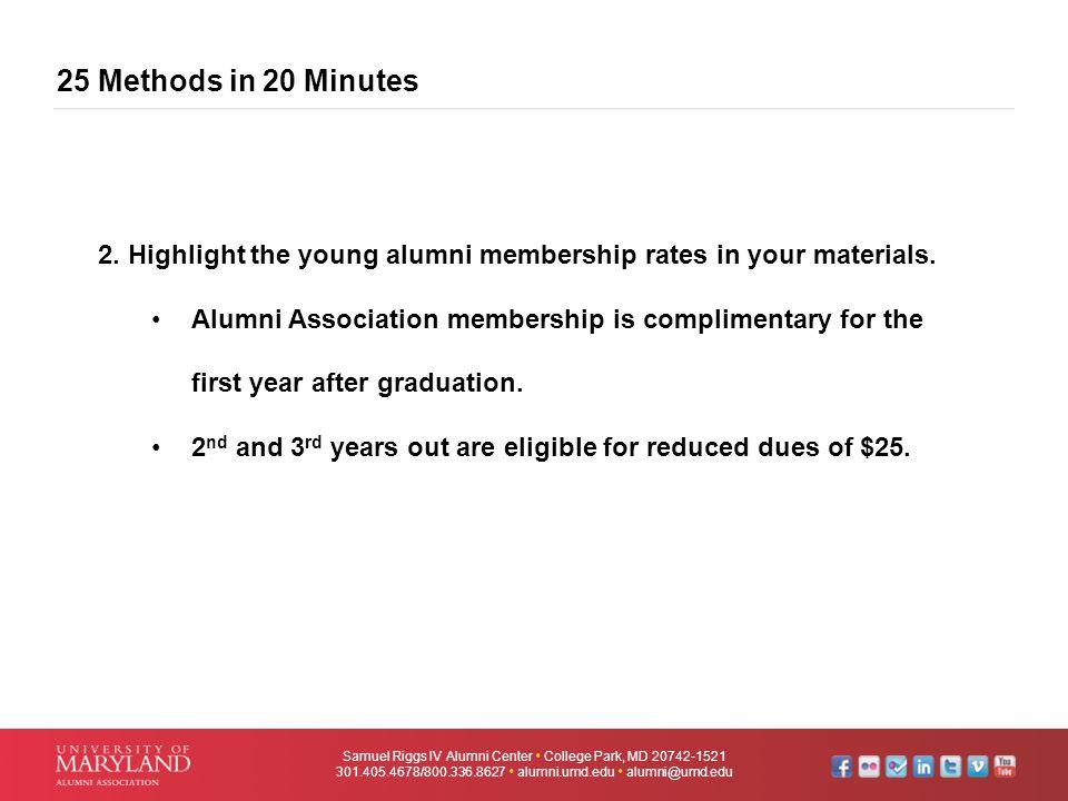 25 Methods in 20 Minutes Samuel Riggs IV Alumni Center  College Park, MD 20742-1521 301.405.4678/800.336.8627  alumni.umd.edu  alumni@umd.edu 2. Hi