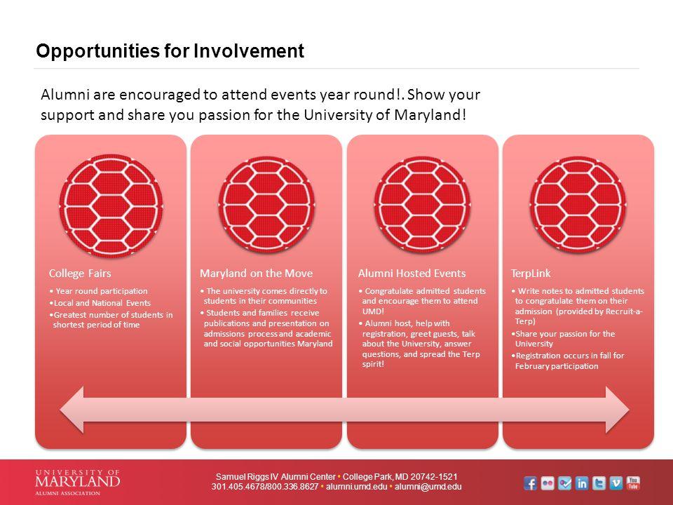 Opportunities for Involvement Samuel Riggs IV Alumni Center  College Park, MD 20742-1521 301.405.4678/800.336.8627  alumni.umd.edu  alumni@umd.edu