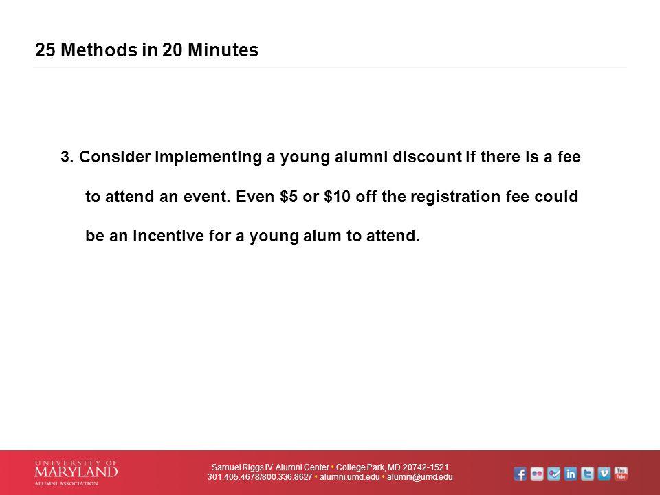 25 Methods in 20 Minutes Samuel Riggs IV Alumni Center  College Park, MD 20742-1521 301.405.4678/800.336.8627  alumni.umd.edu  alumni@umd.edu 3. Co