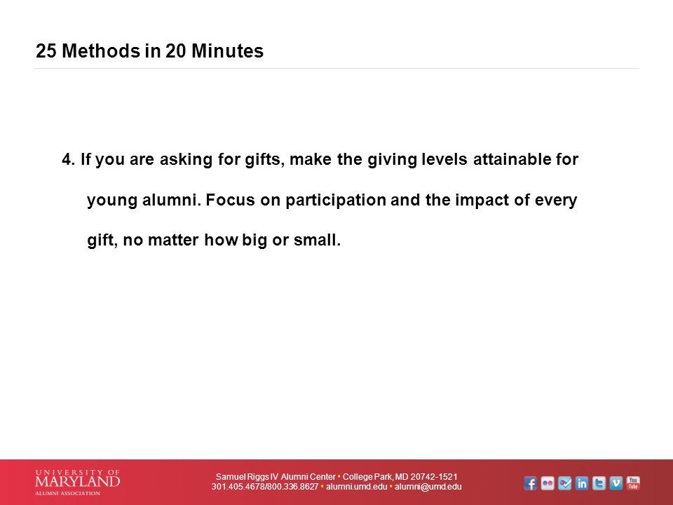 25 Methods in 20 Minutes Samuel Riggs IV Alumni Center  College Park, MD 20742-1521 301.405.4678/800.336.8627  alumni.umd.edu  alumni@umd.edu 4. If