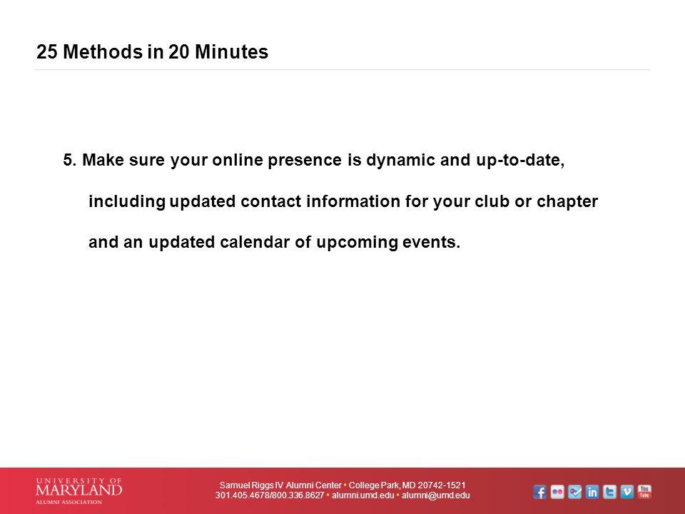 25 Methods in 20 Minutes Samuel Riggs IV Alumni Center  College Park, MD 20742-1521 301.405.4678/800.336.8627  alumni.umd.edu  alumni@umd.edu 5. Ma