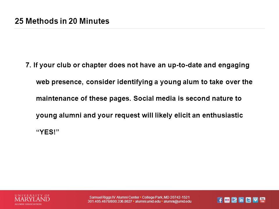 25 Methods in 20 Minutes Samuel Riggs IV Alumni Center  College Park, MD 20742-1521 301.405.4678/800.336.8627  alumni.umd.edu  alumni@umd.edu 7. If