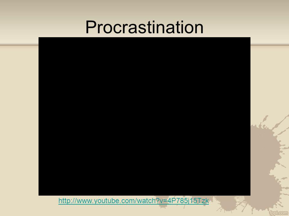 Procrastination http://www.youtube.com/watch v=4P785j15Tzk