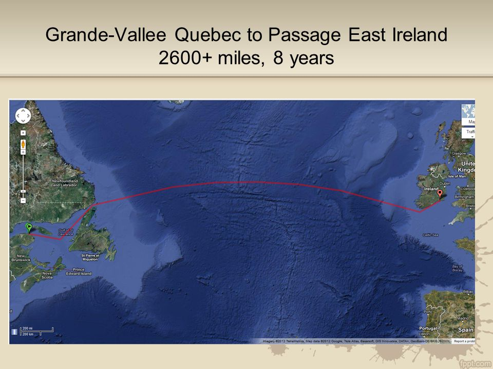 Grande-Vallee Quebec to Passage East Ireland 2600+ miles, 8 years