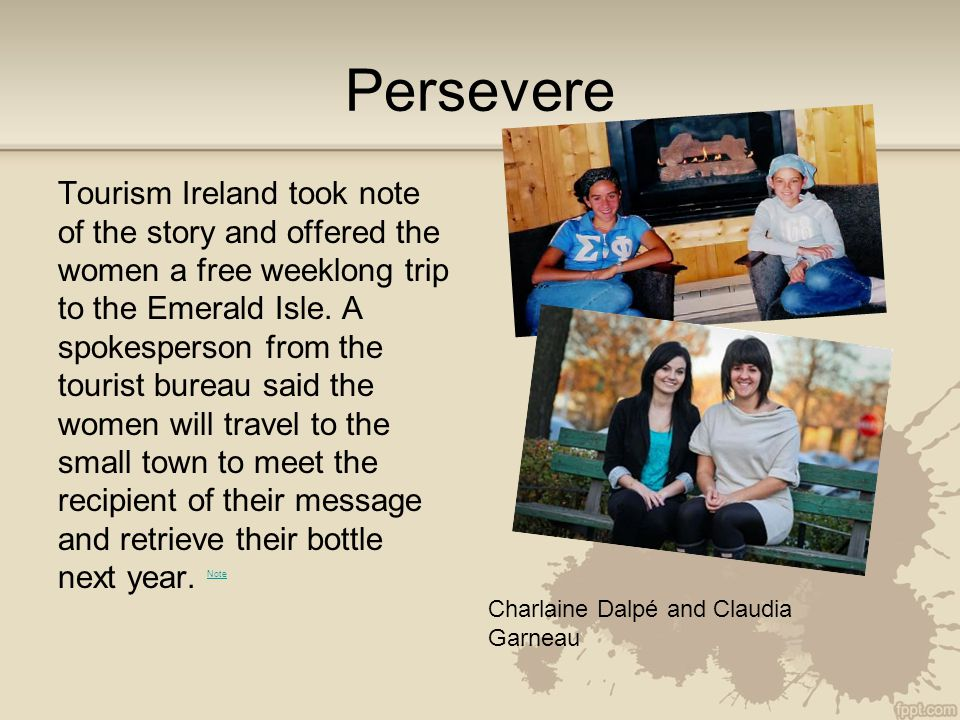 Persevere Tourism Ireland took note of the story and offered the women a free weeklong trip to the Emerald Isle.