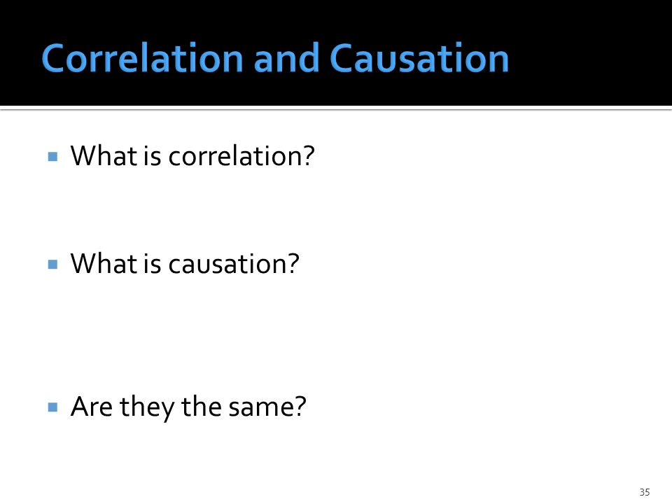  What is correlation  What is causation  Are they the same 35
