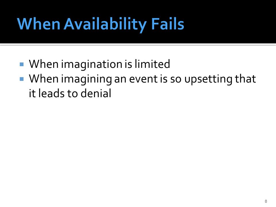  When imagination is limited  When imagining an event is so upsetting that it leads to denial 8