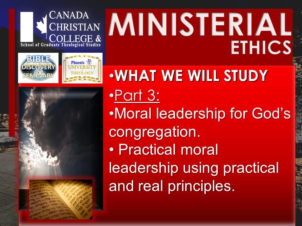 WHAT WE WILL STUDY WHAT WE WILL STUDY Part 3: Part 3: Moral leadership for God's congregation.Moral leadership for God's congregation.
