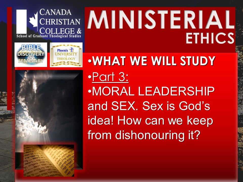 WHAT WE WILL STUDY WHAT WE WILL STUDY Part 3: Part 3: MORAL LEADERSHIP and SEX.
