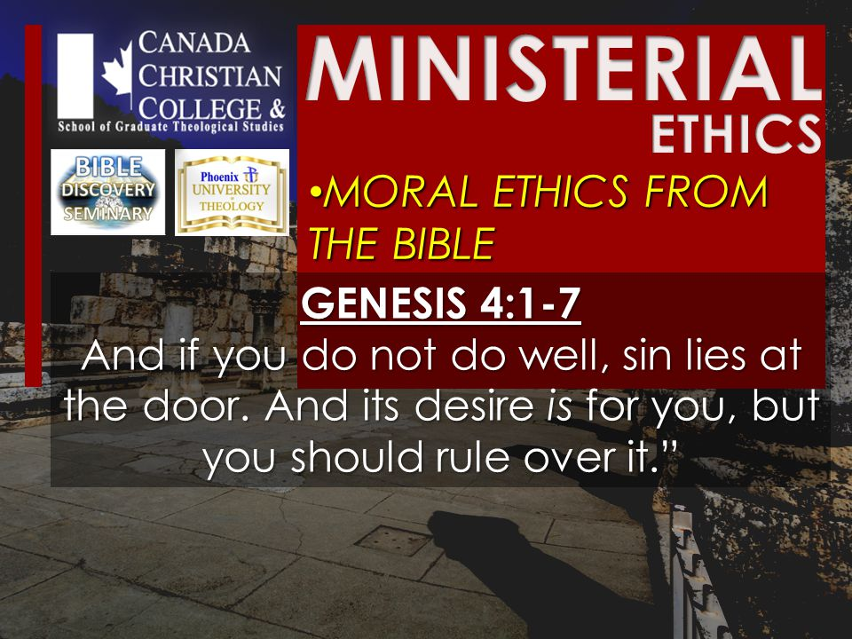 MORAL ETHICS FROM THE BIBLE MORAL ETHICS FROM THE BIBLE GENESIS 4:1-7 And if you do not do well, sin lies at the door. And its desire is for you, but