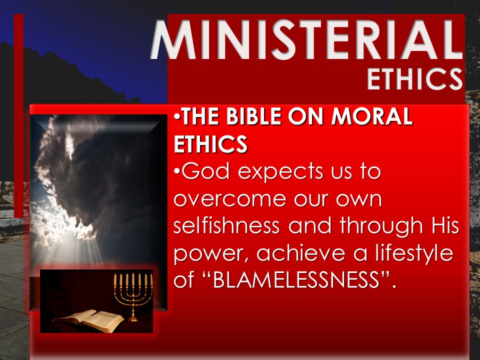 """THE BIBLE ON MORAL ETHICS THE BIBLE ON MORAL ETHICS God expects us to overcome our own selfishness and through His power, achieve a lifestyle of """"BLAM"""