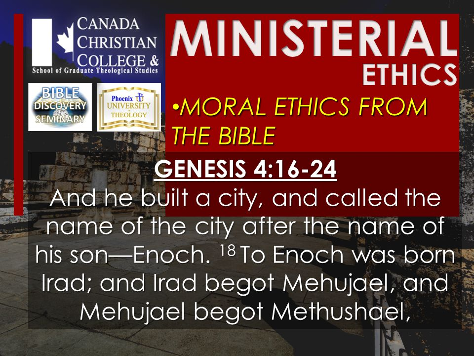 MORAL ETHICS FROM THE BIBLE MORAL ETHICS FROM THE BIBLE GENESIS 4:16-24 And he built a city, and called the name of the city after the name of his son