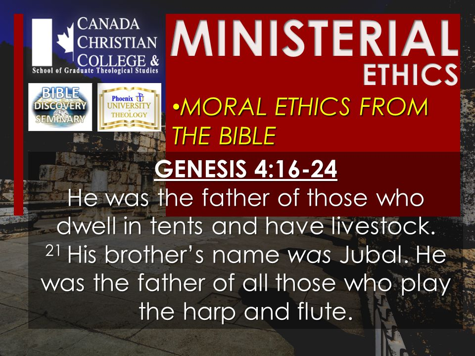 MORAL ETHICS FROM THE BIBLE MORAL ETHICS FROM THE BIBLE GENESIS 4:16-24 He was the father of those who dwell in tents and have livestock.