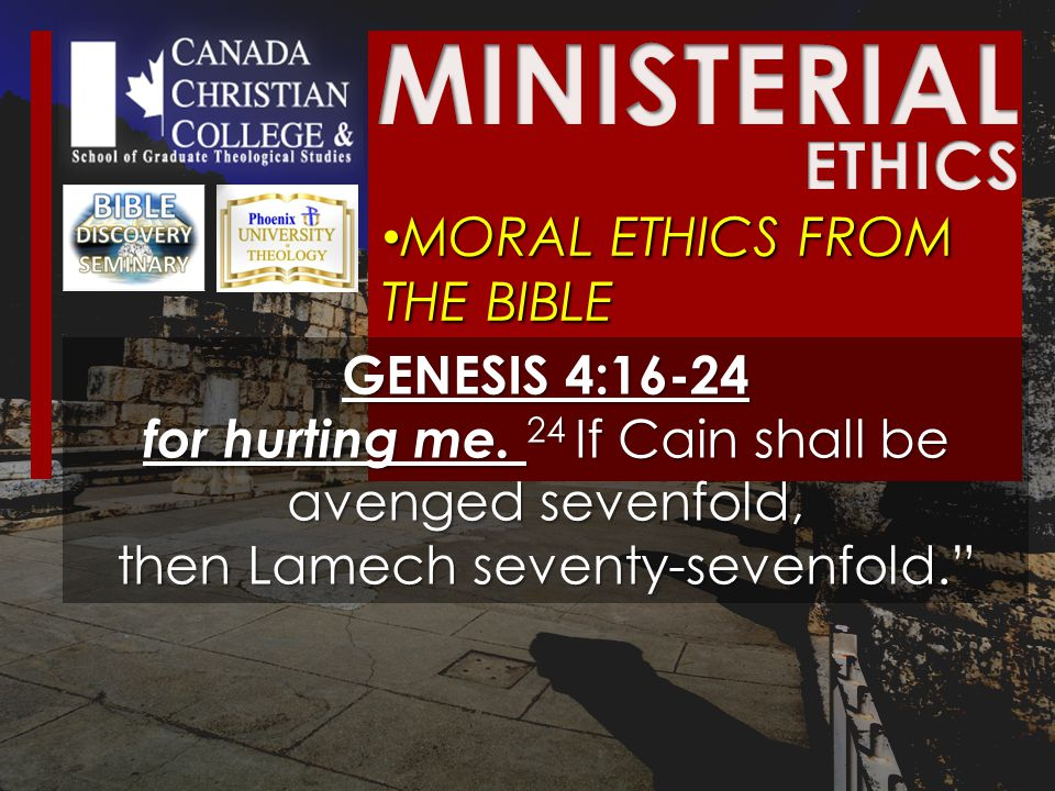 MORAL ETHICS FROM THE BIBLE MORAL ETHICS FROM THE BIBLE GENESIS 4:16-24 for hurting me.