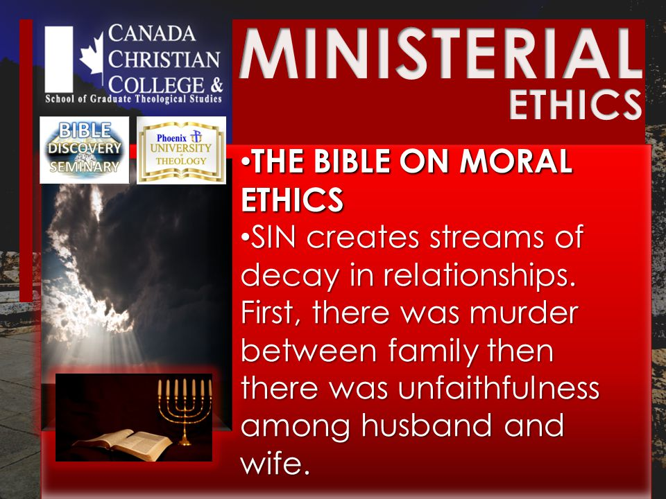 THE BIBLE ON MORAL ETHICS THE BIBLE ON MORAL ETHICS SIN creates streams of decay in relationships.