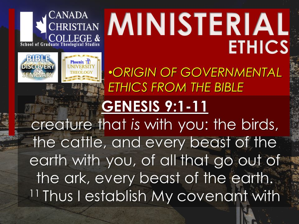 ORIGIN OF GOVERNMENTAL ETHICS FROM THE BIBLE ORIGIN OF GOVERNMENTAL ETHICS FROM THE BIBLE GENESIS 9:1-11 creature that is with you: the birds, the cattle, and every beast of the earth with you, of all that go out of the ark, every beast of the earth.