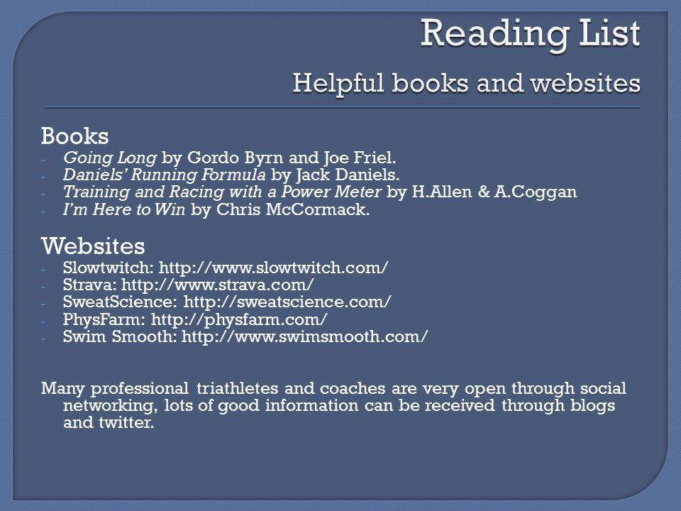 Books - Going Long by Gordo Byrn and Joe Friel. - Daniels' Running Formula by Jack Daniels.