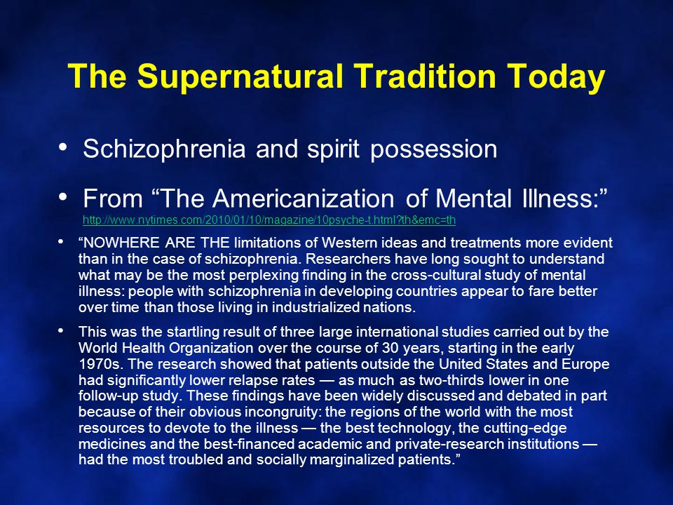 "The Supernatural Tradition Today Schizophrenia and spirit possession From ""The Americanization of Mental Illness:"" http://www.nytimes.com/2010/01/10/m"