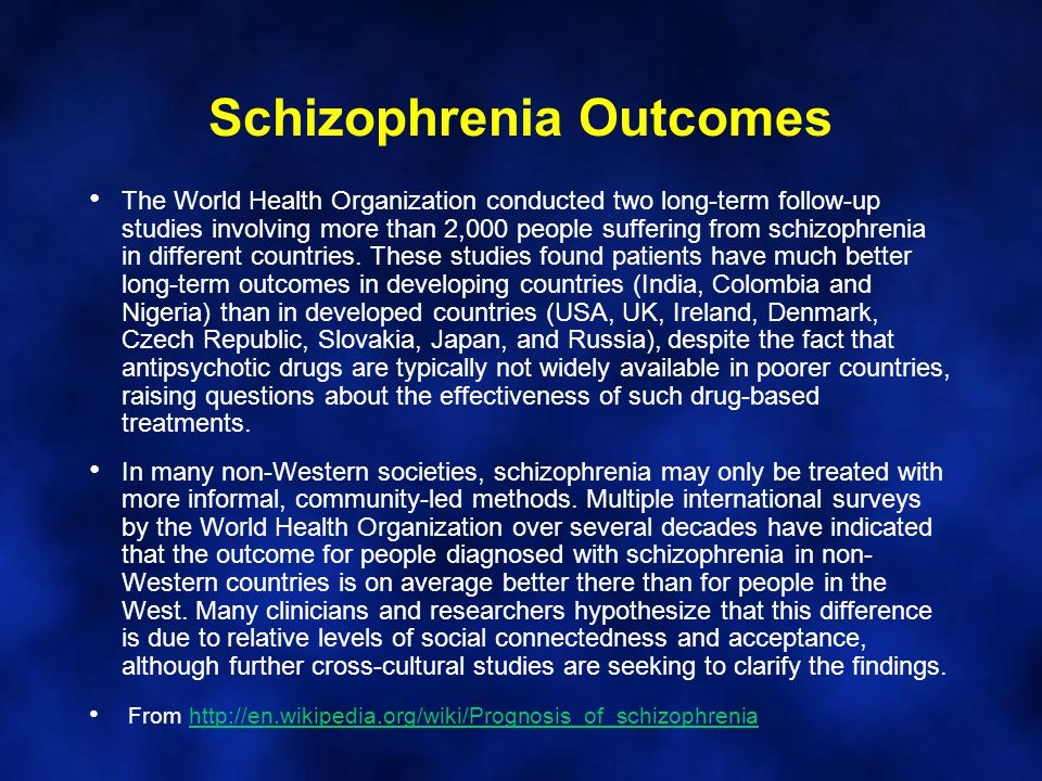 Schizophrenia Outcomes The World Health Organization conducted two long-term follow-up studies involving more than 2,000 people suffering from schizop