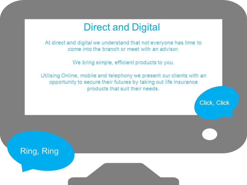 Direct and Digital At direct and digital we understand that not everyone has time to come into the branch or meet with an advisor. We bring simple, ef